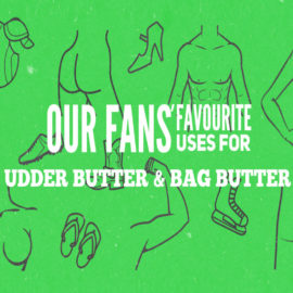 Our Fans' Favourite Uses for Udder Butter & Bag Butter