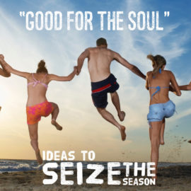 """Good for the Soul"" Ideas to Seize the Season"